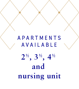 Apartments available : 2 1/2 - 3 1/2 - 4 1/2 - nursing unit